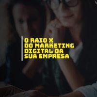 O Raio X do Marketing Digital da sua empresa