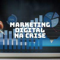 Marketing Digital na Crise