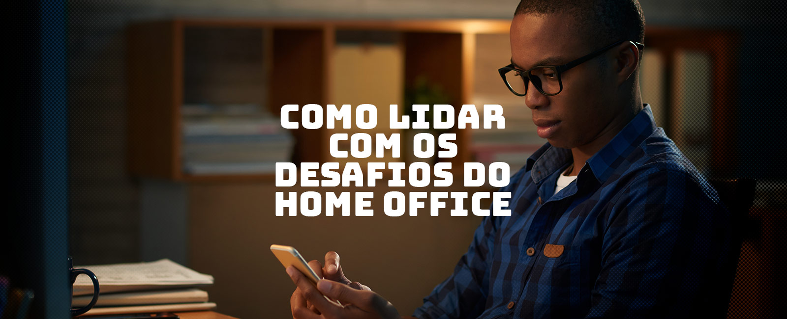 Desafios do Home Office