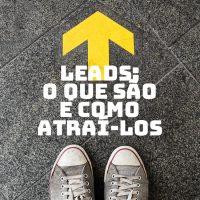 Leads: o que são e como atraí-los
