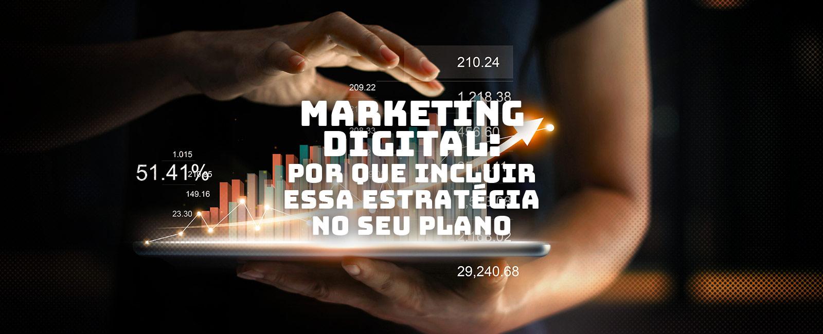 Marketing Digital: porque sua marca precisa incluir essa estratégia no seu plano