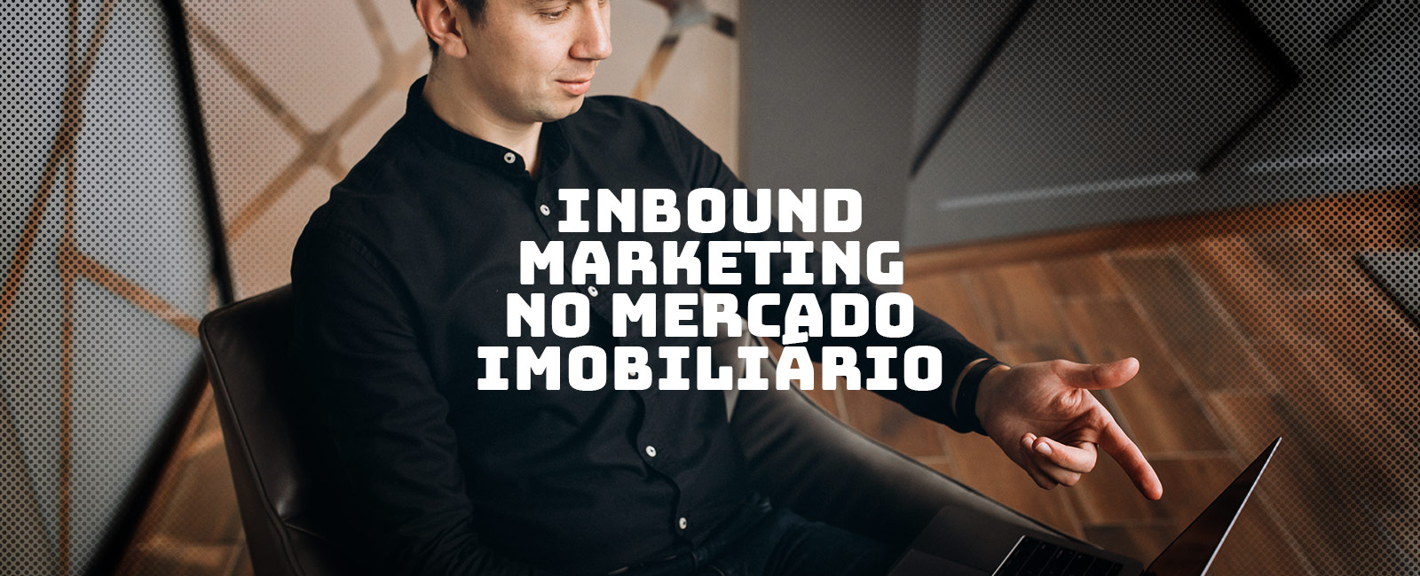 Inbound Marketing imobiliário: ofereça mais que imóveis