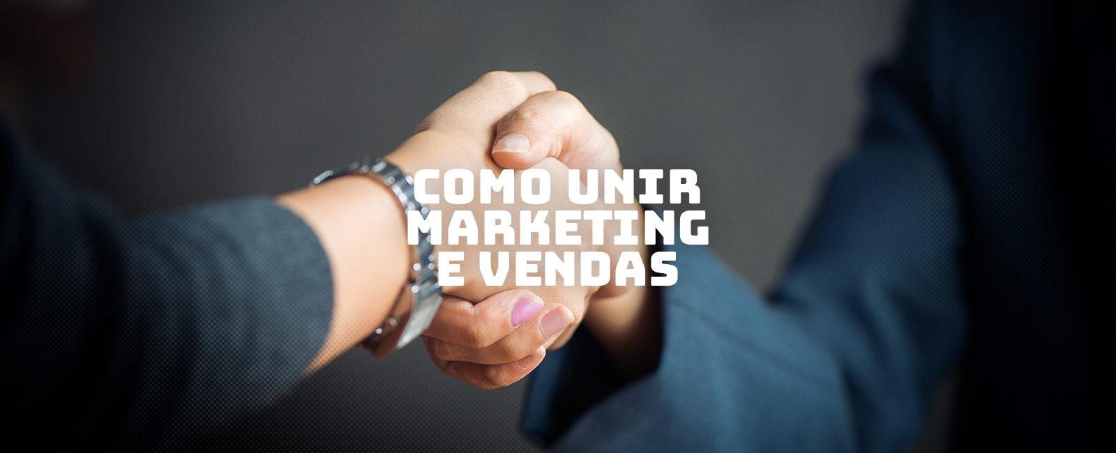 Marketing e Vendas: como diminuir as lacunas entre as áreas e criar uma integração com foco em resultados