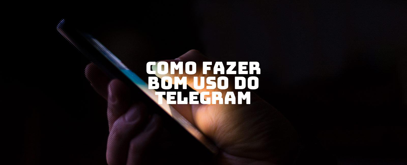 Telegram: a nova ferramenta secreta da boa comunicação