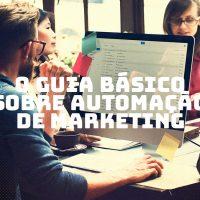 O guia básico sobre Automação de Marketing